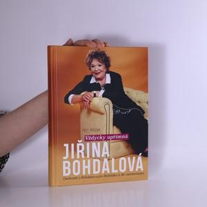 náhled knihy - Jiřina Bohdalová : Vždycky upřímná : osobnosti o Bohdalce a pro Bohdalku k 90. narozeninám