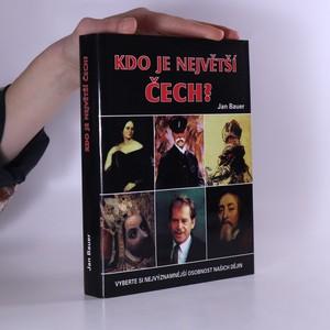 náhled knihy - Kdo je největší Čech? : vyberte si nejvýznamnější osobnost našich dějin
