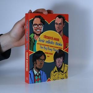 náhled knihy - Třeskutá kniha Teorie velkého třesku : nestydatě neautorizovaný průvodce televizním seriálem the Big bang theory