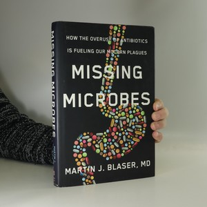 náhled knihy - Missing microbes : how the overuse of antibiotics is fueling our modern plagues