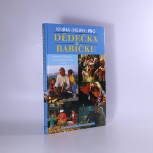 náhled knihy - Kniha (nejen) pro dědečka a babičku : průvodce k jednomu z nejvděčnějších vztahů v životě