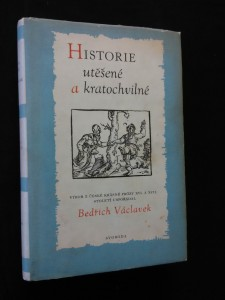 Historie utěšené a kratochvilné - výbor z čes. prózy 16. a 17. st., (Ocpl, 384 s., 51hist. Rytin, ob, vaz a typo Z. Rossmann)