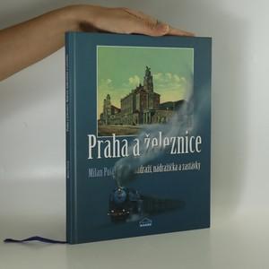 náhled knihy - Praha a železnice. Nádraží, nádražíčka a zastávky