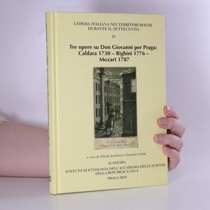 náhled knihy - Tre opere su Don Giovanni per Praga. Caldara 1730 - Righini 1776 - Mozart 1787