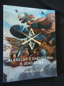 Albrecht z Valdštejna a jeho doba - výstavní katalog (A4, Obr, 126 s.)