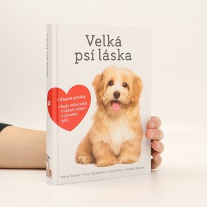 náhled knihy - Velká psí láska : příběhy, rady a úžasné fotografie psích bytostí