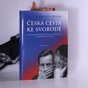 náhled knihy - Česká cesta ke svobodě: Politické drama o šestnácti dějstvích s otevřeným koncem