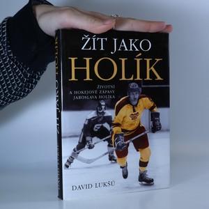 náhled knihy - Žít jako Holík : životní a hokejové zápasy Jaroslava Holíka