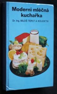 Moderní mléčná kuchařka : mléčné pokrmy, lahůdky a nápoje