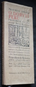 Pravdivá zpráva o dobytí Peru, provincie Cuzka zvané Nová Kastilie, Franciskem Pizarrem, kapitánem Nejvyššího Křesťanského Katolického Veličenstva Císaře a Pána Našeho poslaná Jeho Veličenstvu Franciskem de Xerezem, jedním z prvních dobyvatelů