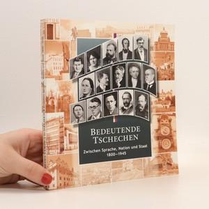 náhled knihy - Bedeutende Tschechen : zwischen Sprache, Nation und Staat 1800-1945
