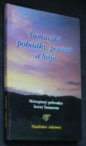 náhled knihy - Šumavské pohádky, pověsti a báje : 7 x 7 příběhů z horní Šumavy : místopisný průvodce