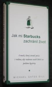 náhled knihy - Jak mi Starbucks zachránil život : o muži, který ztratil práci i rodinu, aby nakonec našel štěstí za pultem kavárny