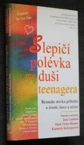 Slepičí polévka pro duši teenagera : bezmála stovka příběhů o životě, lásce a učení