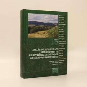 náhled knihy - Zakládání a stabilizace lesních porostů na bývalých zemědělských a degradovaných půdách