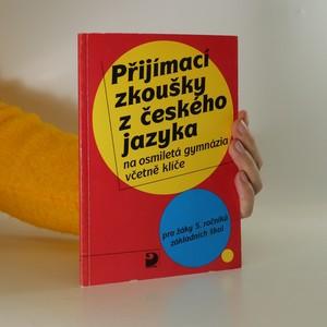 náhled knihy - Přijímací zkoušky z českého jazyka na osmiletá gymnázia včetně klíče. Pro žáky 5. ročníků základních škol