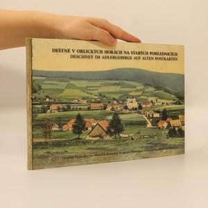náhled knihy - Deštné v Orlických horách na starých pohlednicích = Deschney im Adlergebirge auf alten Postkarten