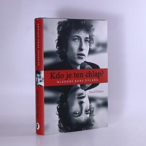náhled knihy - Kdo je ten chlap?: hledání Boba Dylana