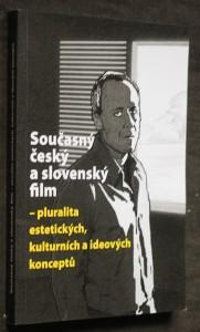 náhled knihy - Současný český a slovenský film : pluralita estetických, kulturních a ideových konceptů