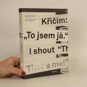 """náhled knihy - Křičím: """"To jsem já."""": Příběhy českého fanzinu od 80.let po současnost / Stories of the Czech fanzine from the ´80s till now"""