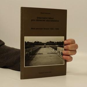 náhled knihy - Internační tábor pro německé obyvatelstvo : malá pevnost Terezín 1945-1948
