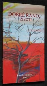 náhled knihy - Dobré ráno, živote : básnický almanach 2005