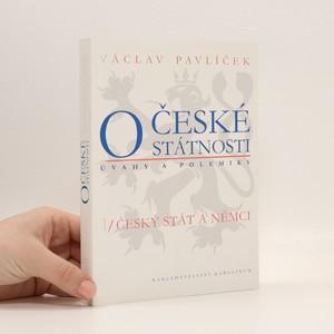 náhled knihy - O české státnosti (úvahy a polemiky) 1/ Český stát a Němci