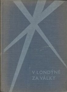 náhled knihy - V Londýně za války. Zápasy o novou ČSR 1939 - 1945