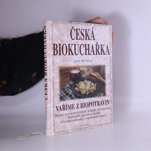 náhled knihy - Česká biokuchařka : vaříme z biopotravin : recepty na pokrmy ze špaldy, pohanky, prosa a cizrny, nakličování jako zdroj vitaminů, celozrnné pochoutky a vegetariánské recepty