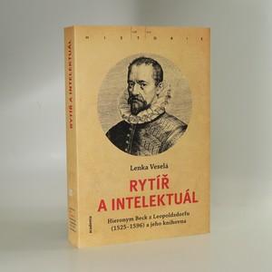 náhled knihy - Rytíř a intelektuál : Hieronym Beck z Leopoldsdorfu (1525-1596) a jeho knihovna