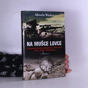 náhled knihy - Na mušce lovce : vzpomínky elitního odstřelovače wehrmachtu Josefa