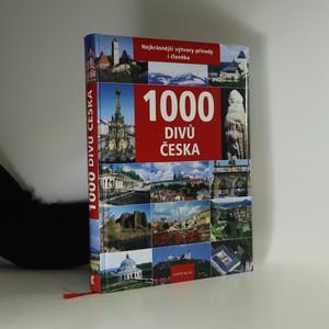 náhled knihy - 1000 divů Česka : nejkrásnější výtvory přírody i člověka