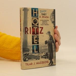 náhled knihy - Hotel Ritz. Život, smrt a zrada v nejslavnějším pařížském hotelu na Place Vendôme