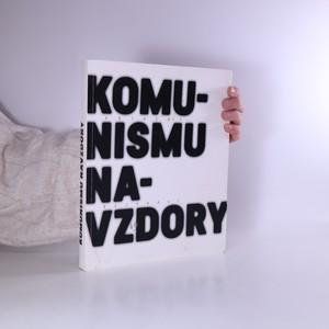 náhled knihy - Komunismu navzdory. Příběhy bezpráví