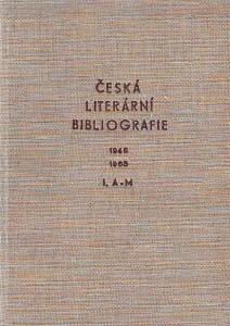 náhled knihy - Česká literární bibliografie 1945 - 1963 díl I. (A-M), díl II. (N-Ž), díl III. 1945 - 1966, Dodatky díl I.1945 - 1963 (A-M)