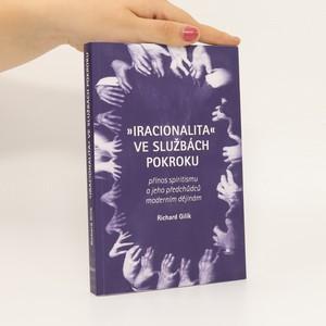 náhled knihy - Iracionalita ve službách pokroku : přínos spiritismu a jeho předchůdců moderním dějinám