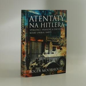 náhled knihy - Atentáty na Hitlera : spiklenci, vrahové a diktátor, který unikal smrti
