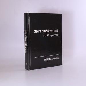 náhled knihy - Sedm pražských dnů 21.-27. srpen 1968 : dokumentace