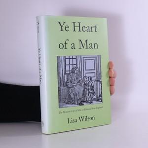 náhled knihy - Ye heart of a man : the domestic life of men in colonial New England (věnování autora)