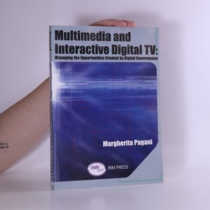 náhled knihy - Multimedia and Interactive Digital TV: Managing the Opportunities Created by Digital Convergence