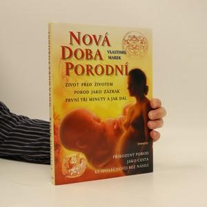 náhled knihy - Nová doba porodní : život před životem, porod jako zázrak, první tři minuty a jak dál : přirozený porod jako cesta ke společnosti bez násilí