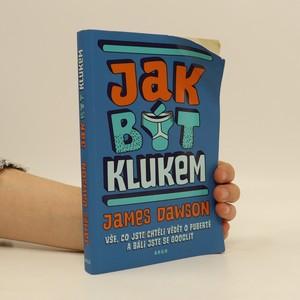 náhled knihy - Jak být klukem : vše, co jste chtěli vědět o pubertě a báli jste se googlit