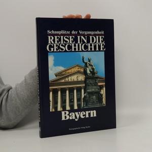 náhled knihy - Reise in Die Geschichte. Bayern