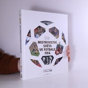 náhled knihy - Oficiální historie Mistrovství světa ve fotbale FIFA : Muzeum světového fotbalu FIFA