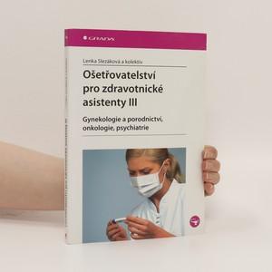 náhled knihy - Ošetřovatelství pro zdravotnické asistenty III. díl, Gynekologie a porodnictví, onkologie, psychiatrie
