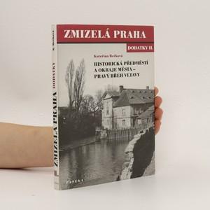 náhled knihy - Zmizelá Praha. Dodatky II., Historická předměstí a okraje města - pravý břeh Vltavy
