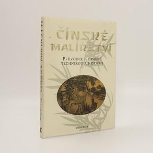 náhled knihy - Čínské malířství : průvodce filosofií, technikou a historií