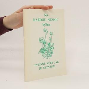 náhled knihy - Na každou nemoc bylina: Bylinné kúry jak je neznáme