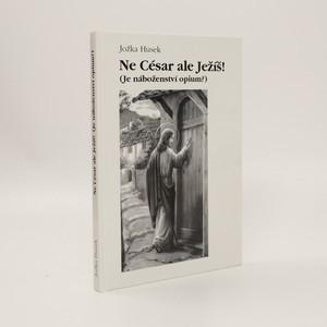 náhled knihy - Ne César ale Ježíš!: Je náboženství opium?