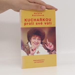 náhled knihy - Kuchařkou proti své vůli : recepty, rady, nápady, vzpomínky, úsměvy